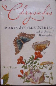 Chrysalis about Maria Sibylla Merian by Kim Todd